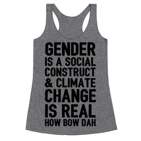 Gender Is A Social Construct & Climate Change Is Real How Bow Dah Racerback Tank Top