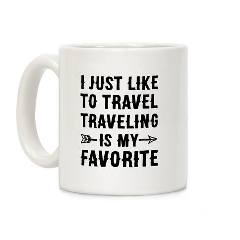 I Just Like To Travel Traveling Is My Favorite Coffee Mug