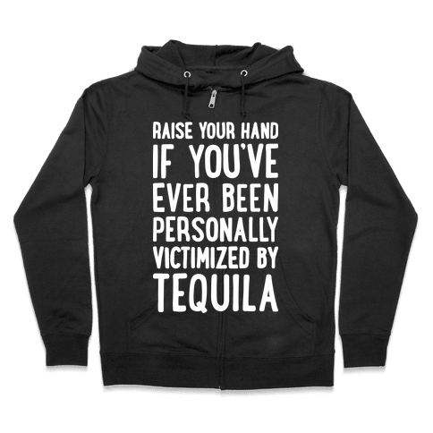 Personally Victimized By Tequila Zip Hoodie