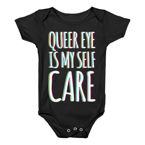 Queer Eye Is My Self Care Parody White Print Baby Onesy