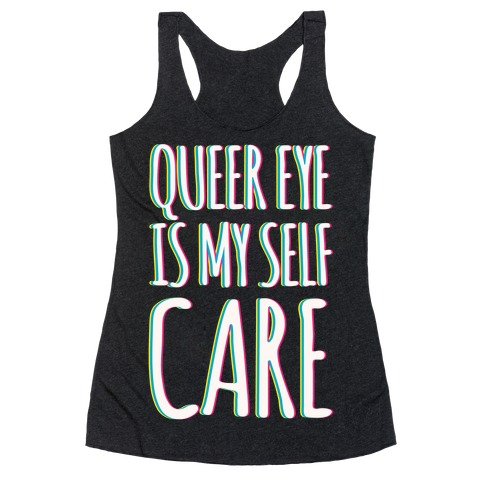 Queer Eye Is My Self Care Parody White Print Racerback Tank Top