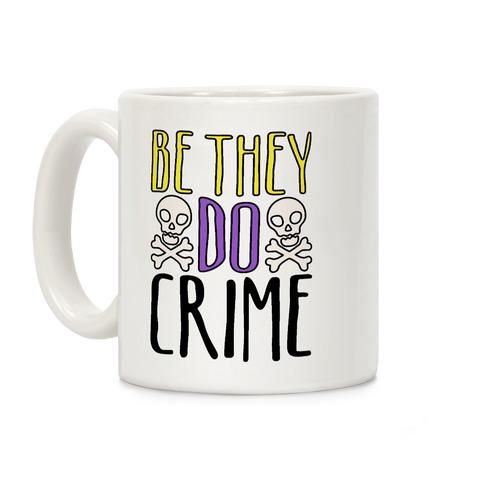 Be They Do Crime Coffee Mug