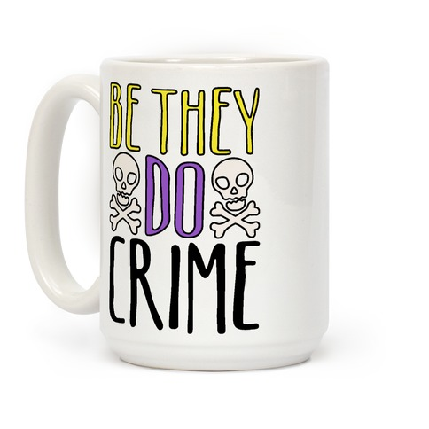 Be They Do Crime Coffee Mug