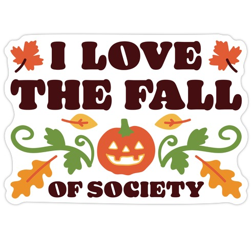 I Love The Fall Of Society Die Cut Sticker