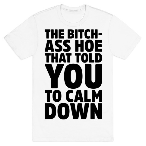 The Bitch-Ass Hoe That Told You To Calm Down  T-Shirt