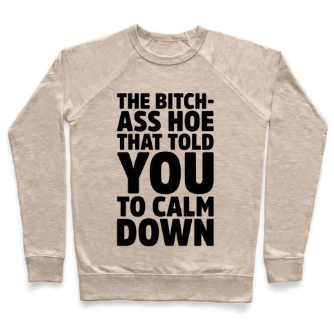 The Bitch-Ass Hoe That Told You To Calm Down  Pullover