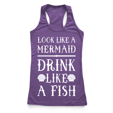 Look Like A Mermaid Drink Like A Fish