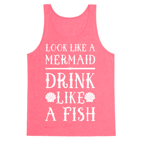 Look Like A Mermaid Drink Like A Fish Tank Top