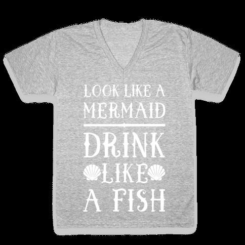 Look Like A Mermaid Drink Like A Fish V-Neck Tee Shirt