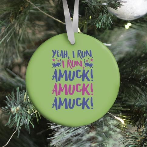 I Run Amuck Parody Ornament