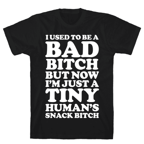 I Used To Be a Bad Bitch Snack Bitch Mens T-Shirt