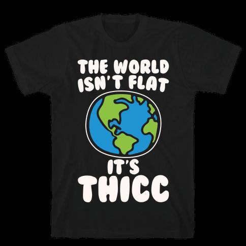 The World Isn't Flat It's Thicc White Print Mens T-Shirt