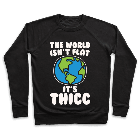 The World Isn't Flat It's Thicc White Print Pullover