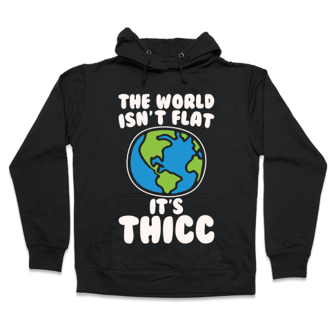 The World Isn't Flat It's Thicc White Print Hooded Sweatshirt