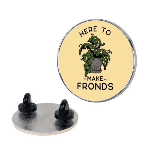 Here to Make Fronds pin