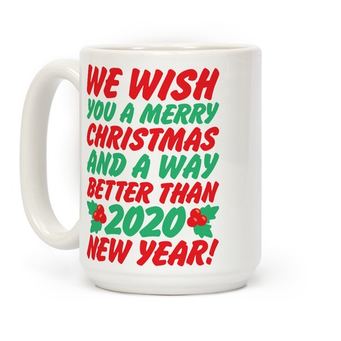 We Wish You A Merry Christmas and A Way Better Than 2020 New Year Coffee Mug