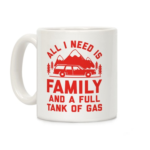 All I Need Is Family and a Full Tank of Gas Coffee Mug