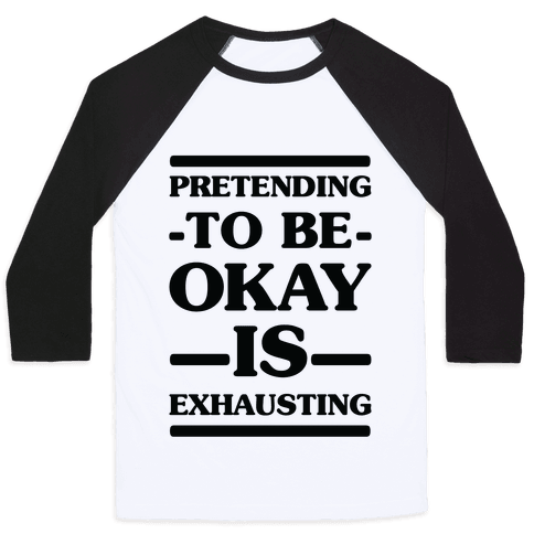 Pretending to be Okay is Exhausting Baseball Tee