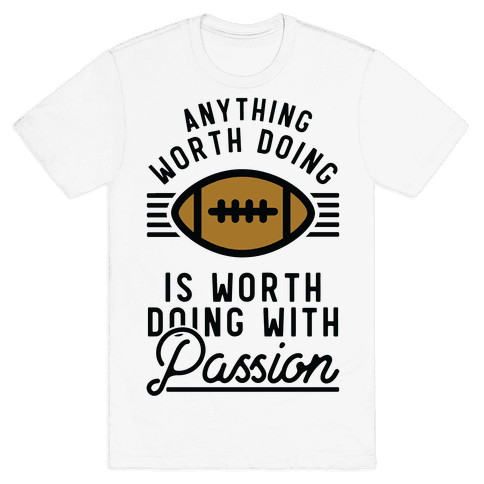 Anything Worth Doing is Worth Doing with Passion Football Mens T-Shirt
