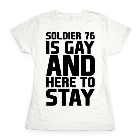 Soldier 76 Is Gay Parody Womens T-Shirt