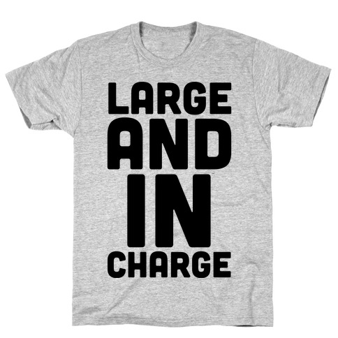 Large and In Charge Mens/Unisex T-Shirt