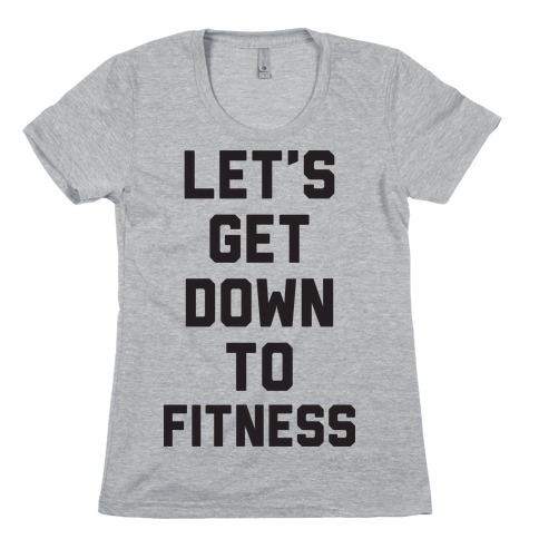 Let's Get Down To Fitness Womens T-Shirt