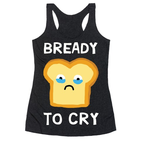 Bready To Cry Racerback Tank Top