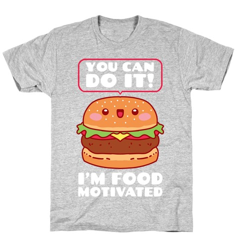 I'm Food Motivated T-Shirt