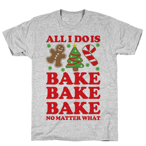 All I Do is Bake Mens T-Shirt
