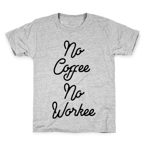 No Coffee No Workee Kids T-Shirt