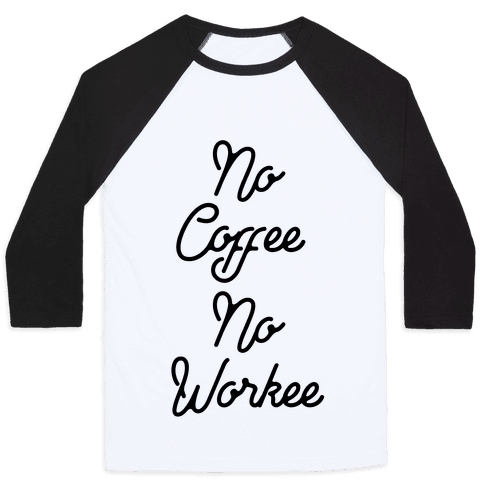 No Coffee No Workee Baseball Tee
