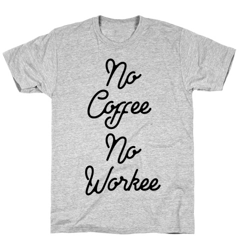 No Coffee No Workee Mens T-Shirt