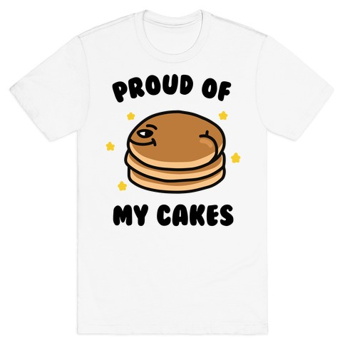 Proud of My Cakes T-Shirt