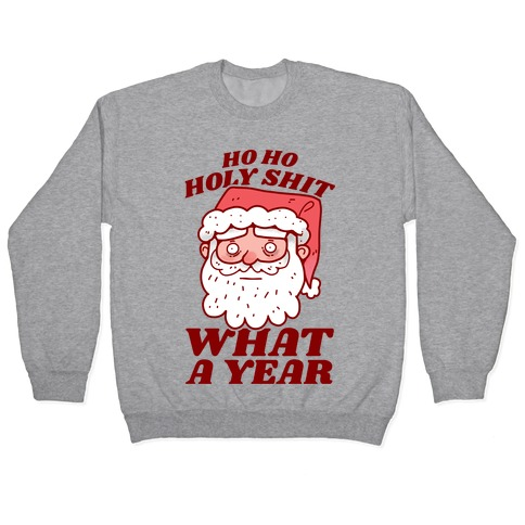 Ho Ho Holy Shit What A Year Pullover