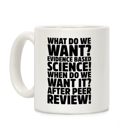 What Do We Want Evidence Based Science Coffee Mug