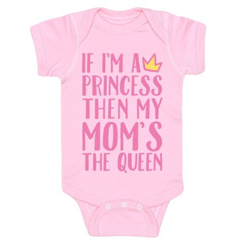 If I'm A Princess Then My Mom's The Queen White Print Baby