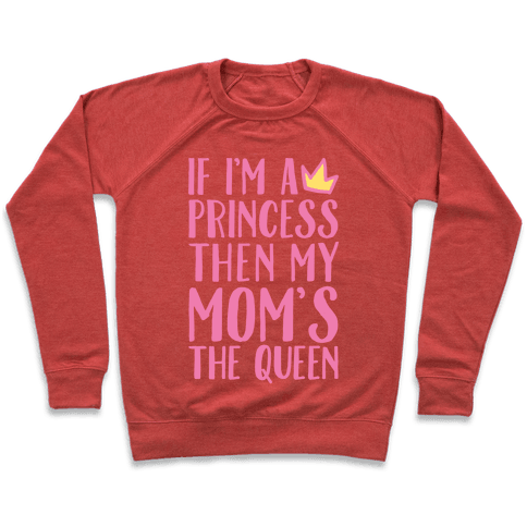 If I'm A Princess Then My Mom's The Queen White Print Pullover