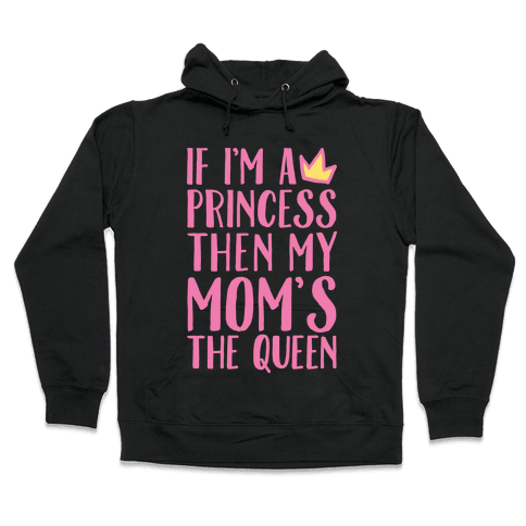 If I'm A Princess Then My Mom's The Queen White Print Hooded Sweatshirt