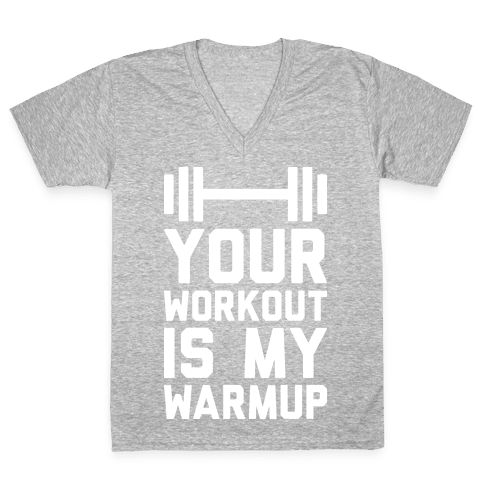 Your Workout Is My Warmup V-Neck Tee Shirt