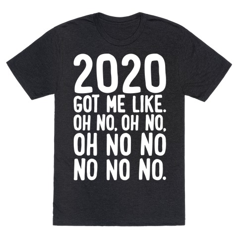 2020 Got Me Like Oh No Meme White Print T-Shirt