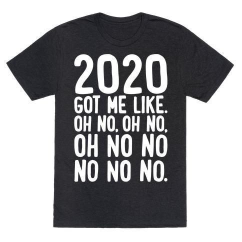 2020 Got Me Like Oh No Meme White Print T-Shirt