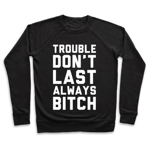 Trouble Don't Last Always Bitch White Print Pullover