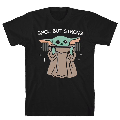 Smol But Strong Baby Yoda Mens/Unisex T-Shirt