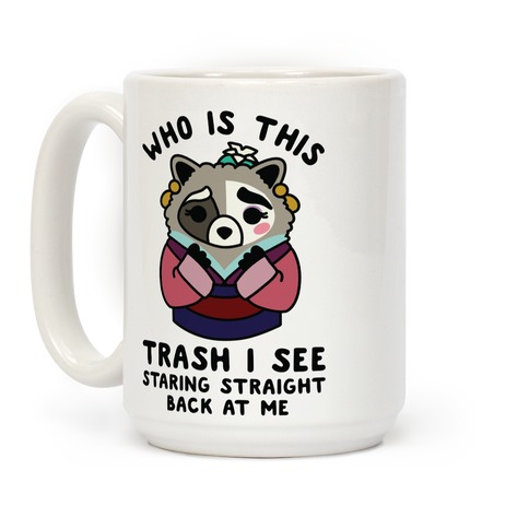 Who Is This Trash I See Staring Straight Back at Me Raccoon Coffee Mug