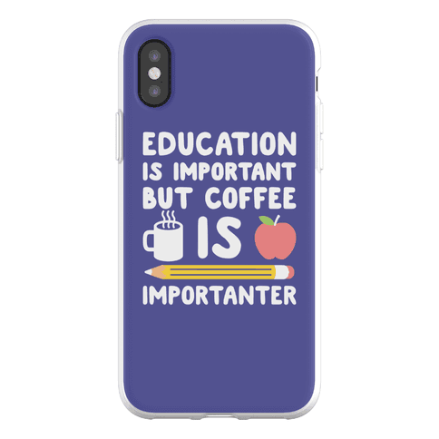 Education Is Important But Coffee Is Importanter Phone Flexi-Case