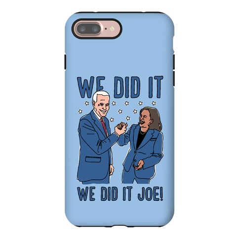 We Did It We Did It Joe Phone Case