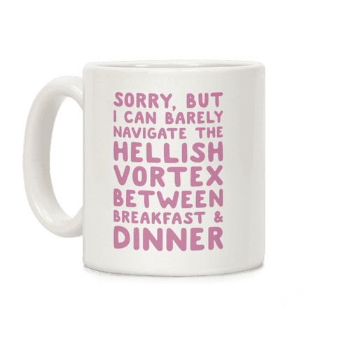 I Can Barely Navigate The Hellish Vortex Between Breakfast & Dinner Coffee Mug