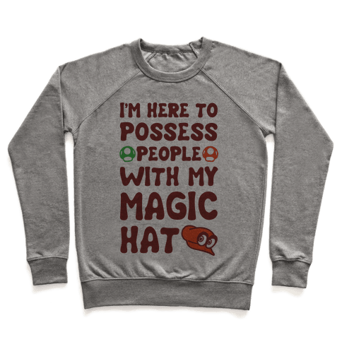I'm Here To Possess People With My Magic Hat  Pullover