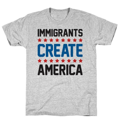 Immigrants Create America T-Shirt