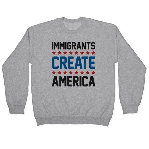 Immigrants Create America Pullover